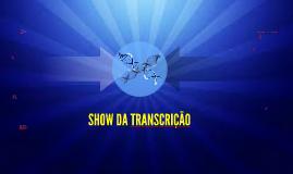 Copy of SHOW DA TRANSCRIÇÃO