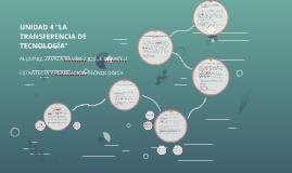 """UNIDAD 4 """"LA TRANSFERENCIA DE TECNOLOGÍA"""""""