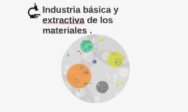 Industria básica y extractivade los materiales .