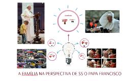 A FAMÍLIA NA PERSPECTIVA DE SS O PAPA FRANCISCO