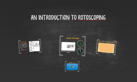 AN INTRODUCTION TO ROTOSCOPING