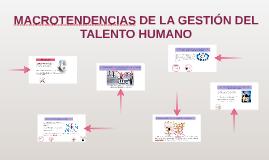 Copy of MACROTENDENCIAS DE LA GESTION DEL TALENTO HUMANO
