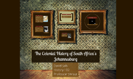 The Colonoial History of South Africa's Johannesburg