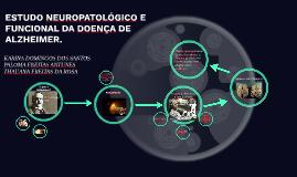 Copy of ESTUDO NEUROPATOLÓGICO E FUNCIONAL DA DOENÇA DE ALZHEIMER