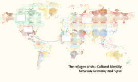 The refugee crisis : Cultural identity between Germany and S