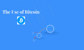The Use of Bitcoin