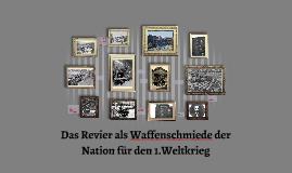 Das Revier als Waffenschmiede der Nation für den 1.Weltkrieg