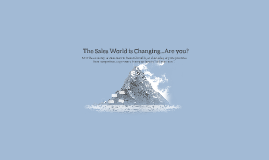 The Sales World is Changing...Are you?