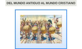 TRANSITO DEL MUNDO ANTIGUO AL MUNDO CRISTIANO