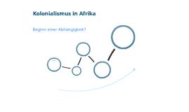 Kolonialismus in Afrika - Beginn einer wirtschaftlichen Abhängigkeit