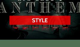 ANTHEM: STYLE