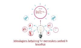 Copy of Teknologiens betydning for menneskers sunhed & levevilkår