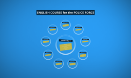 Copy of ENGLISH COURSE for the POLICE FORCE