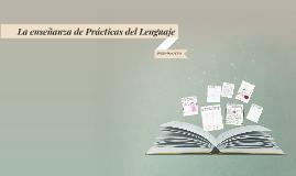 Copy of La enseñanza dePrácticas del lenguaje
