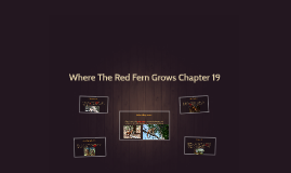 Copy of Where The Red Fern Grows Chapter 19