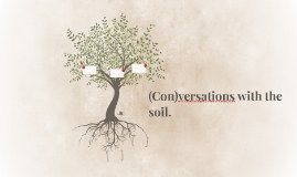 Conversations with the soil
