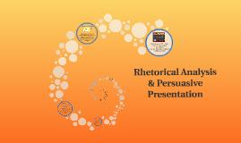 Rhetorical Analysis & Persuasive Presentation