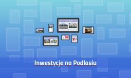 Inwestycje na Podlasiu