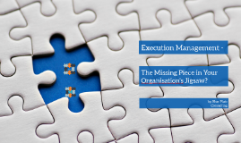 Execution Management - The Missing Piece in Your Organisation's Jigsaw?