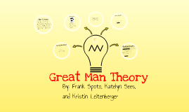 the great man theory This paper strives to discuss the ideas presented in 'the great man theory', presented by thomas carlyle, a historian of nineteenth century focus of the theory is leader and leadership the basic theme of the theory is that leaders are born and not made.