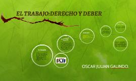 EL TRABAJO:DERECHO Y DEBER