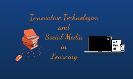 Copy of Innovative Technologies and Social Media in Learning