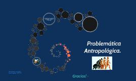 Problematica antropologica