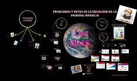 Copy of PROBLEMAS Y RETOS DE LA EDUACION EN LA PRIMERA INFANCIA
