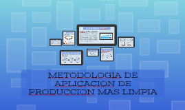 METODOLOGIA DE APLICACION DE PRODUCCION MAS LIMPIA