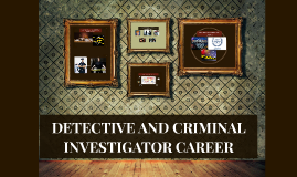 DETECTIVE AND CRIMINAL INVESTIGATOR CAREER