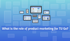 What is the role of product marketing for TU Go?