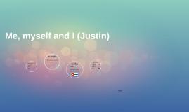 Me, myself and i (Justin)
