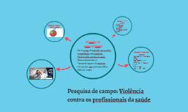 PESQUISA DE CAMPO: VIOLÊNCIA NOS SERVIÇOS DE SAÚDE