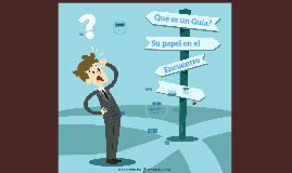 Copy of Qué es un Guia? - su papel en el encuentro
