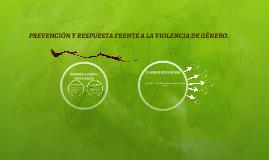 PREVENCIÓN Y RESPUESTA FRENTE A LA VIOLENCIA DE GÉNERO.
