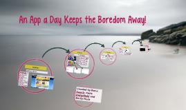 An App a Day Keeps the Boredom Away!