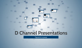 D Channel Presentations