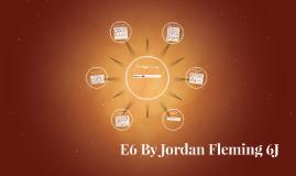 E6 By Jordan Fleming 6J