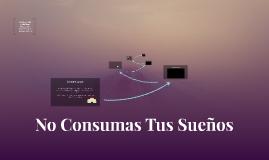 No Consumas Tus Sueños