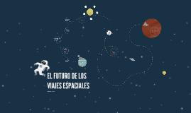 EL FUTURO DE LOS VIAJES ESPACIALES
