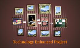Technology Enhanced Project