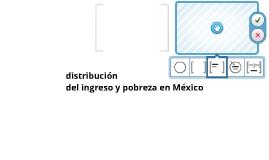 Crecimiento Económico, Distribucion del Ingreso y la Pobreza en México.