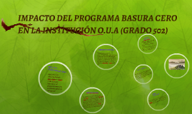 IMPACTO DEL PROGRAMA BASURA CERO EN LA INSTITUCIÓN O.U.A (GR