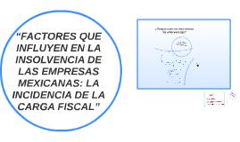 """Copy of """"FACTORES QUE INFLUYEN EN LA INSOLVENCIA DE LAS EMPRESAS MEX"""
