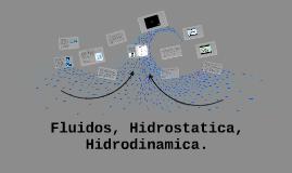 Fluidos, Hidrostatica, hidrodinamica.
