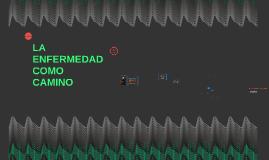 Copy of LA ENFERMEDAD COMO CAMINO