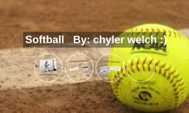 Softball   By: chyler welch :)