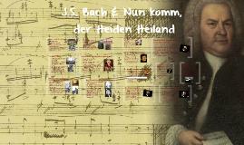 J.S. Bach & Nun komm, der Heiden Heiland