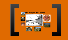 The Mayan Ball Game