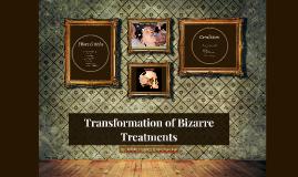 Transformation of Bizarre Treatments